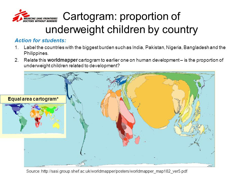 Cartogram: proportion of underweight children by country Action for students: 1. Label the countries with the biggest burden such as India, Pakistan,