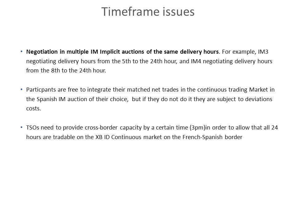 Timeframe issues Negotiation in multiple IM Implicit auctions of the same delivery hours. For example, IM3 negotiating delivery hours from the 5th to