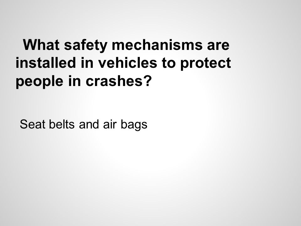 What safety mechanisms are installed in vehicles to protect people in crashes.
