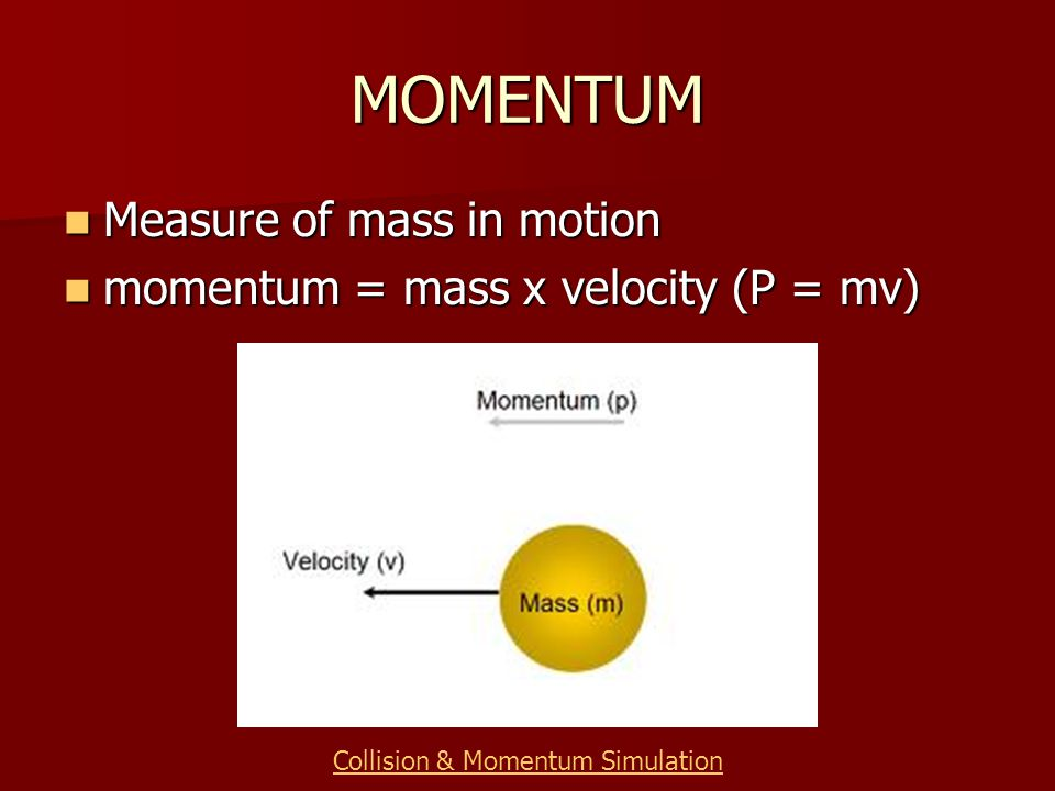 MOMENTUM Measure of mass in motion Measure of mass in motion momentum = mass x velocity (P = mv) momentum = mass x velocity (P = mv) Collision & Momen