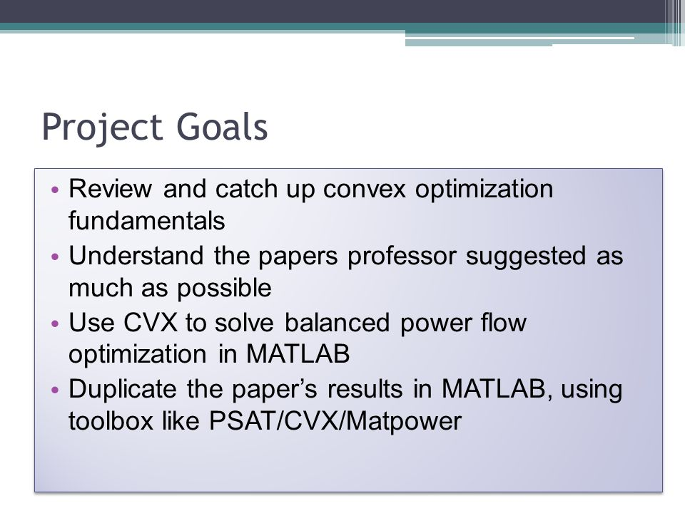 Project Goals Review and catch up convex optimization fundamentals Understand the papers professor suggested as much as possible Use CVX to solve bala