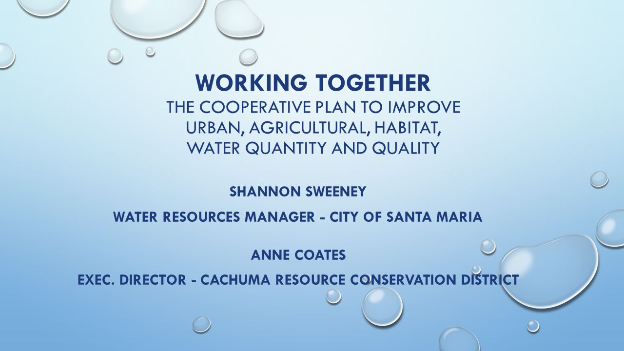 WORKING TOGETHER THE COOPERATIVE PLAN TO IMPROVE URBAN, AGRICULTURAL, HABITAT, WATER QUANTITY AND QUALITY SHANNON SWEENEY WATER RESOURCES MANAGER - CI