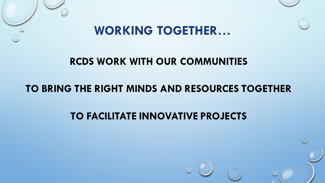 WORKING TOGETHER… RCDS WORK WITH OUR COMMUNITIES TO BRING THE RIGHT MINDS AND RESOURCES TOGETHER TO FACILITATE INNOVATIVE PROJECTS