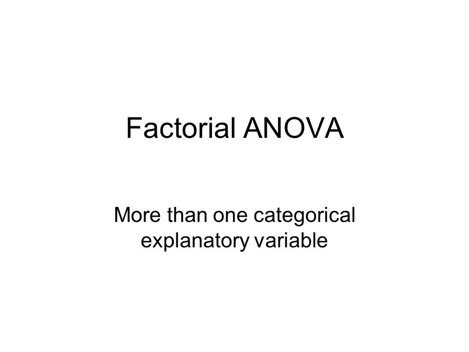 Factorial ANOVA More than one categorical explanatory variable