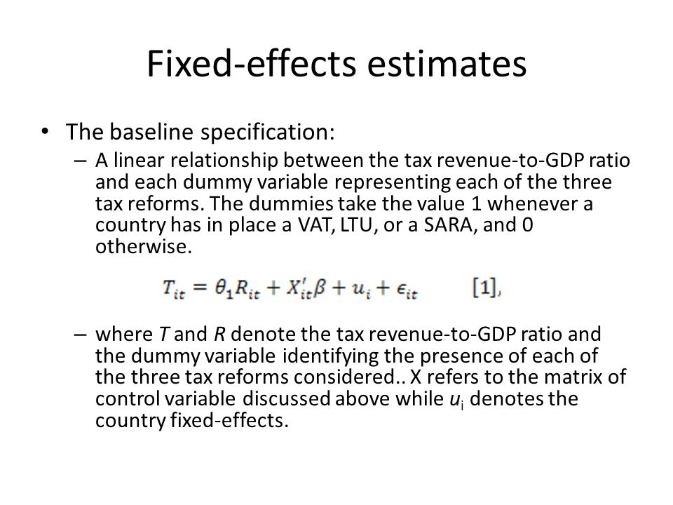 Fixed-effects estimates The baseline specification: – A linear relationship between the tax revenue-to-GDP ratio and each dummy variable representing each of the three tax reforms.