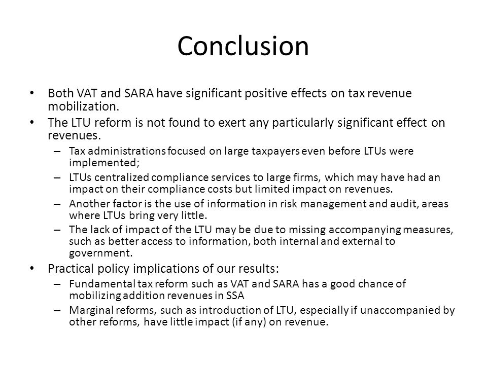 Conclusion Both VAT and SARA have significant positive effects on tax revenue mobilization.
