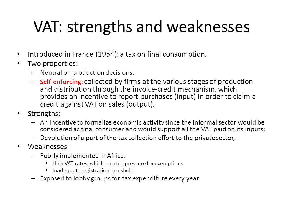 VAT: strengths and weaknesses Introduced in France (1954): a tax on final consumption.
