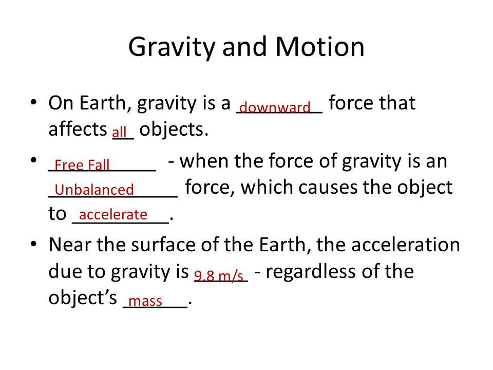 Gravity and Motion On Earth, gravity is a ________ force that affects __ objects. __________ - when the force of gravity is an ____________ force, whi