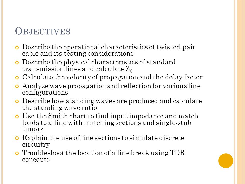 O BJECTIVES Describe the operational characteristics of twisted-pair cable and its testing considerations Describe the physical characteristics of sta