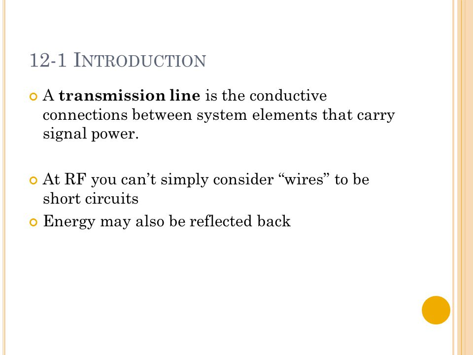 12-1 I NTRODUCTION A transmission line is the conductive connections between system elements that carry signal power.