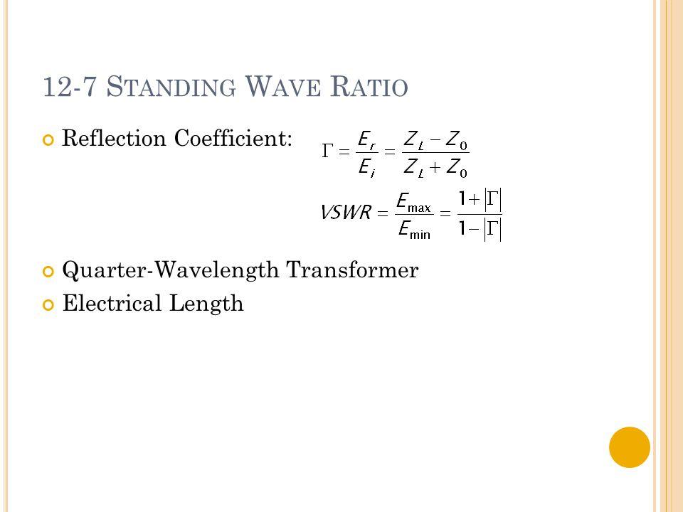 12-7 S TANDING W AVE R ATIO Reflection Coefficient: Quarter-Wavelength Transformer Electrical Length