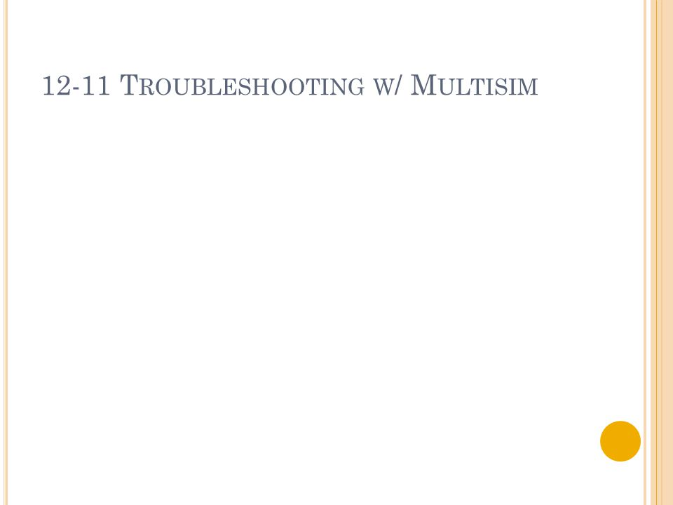 12-11 T ROUBLESHOOTING W / M ULTISIM