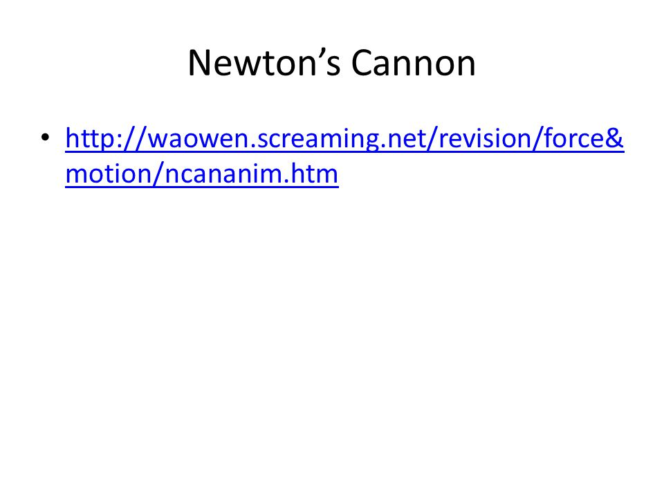 Newton's Cannon http://waowen.screaming.net/revision/force& motion/ncananim.htm http://waowen.screaming.net/revision/force& motion/ncananim.htm