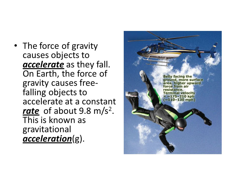 The force of gravity causes objects to accelerate as they fall.