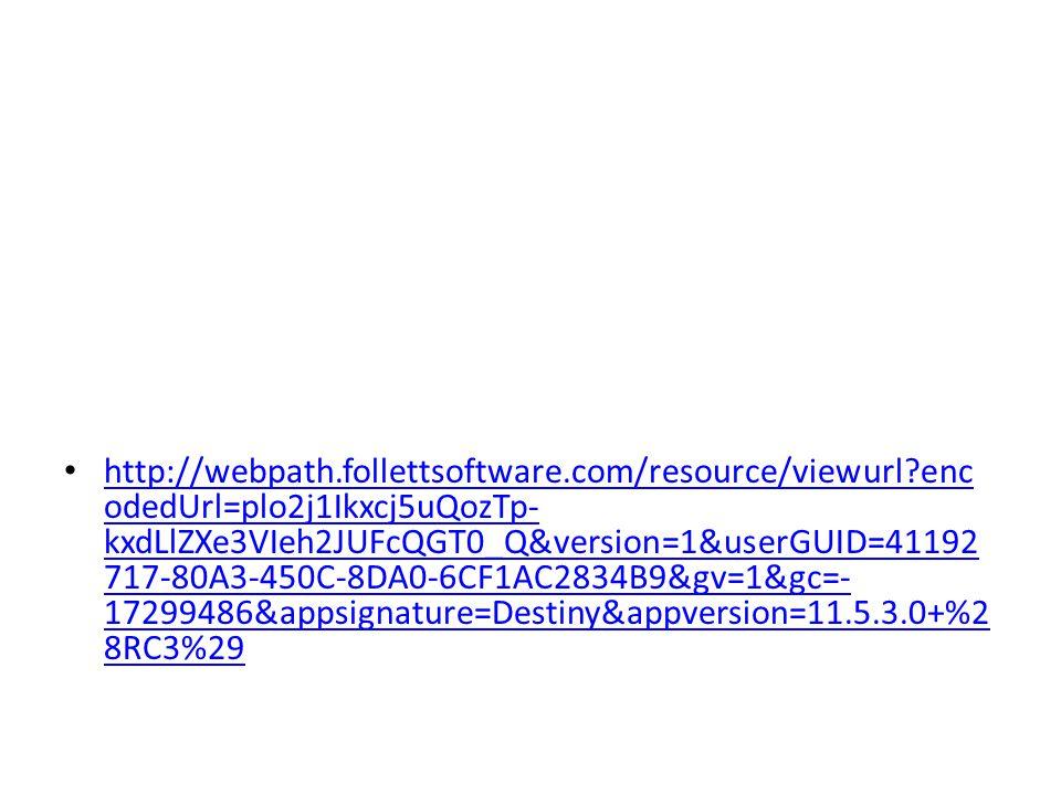 http://webpath.follettsoftware.com/resource/viewurl enc odedUrl=plo2j1Ikxcj5uQozTp- kxdLlZXe3VIeh2JUFcQGT0_Q&version=1&userGUID=41192 717-80A3-450C-8DA0-6CF1AC2834B9&gv=1&gc=- 17299486&appsignature=Destiny&appversion=11.5.3.0+%2 8RC3%29 http://webpath.follettsoftware.com/resource/viewurl enc odedUrl=plo2j1Ikxcj5uQozTp- kxdLlZXe3VIeh2JUFcQGT0_Q&version=1&userGUID=41192 717-80A3-450C-8DA0-6CF1AC2834B9&gv=1&gc=- 17299486&appsignature=Destiny&appversion=11.5.3.0+%2 8RC3%29