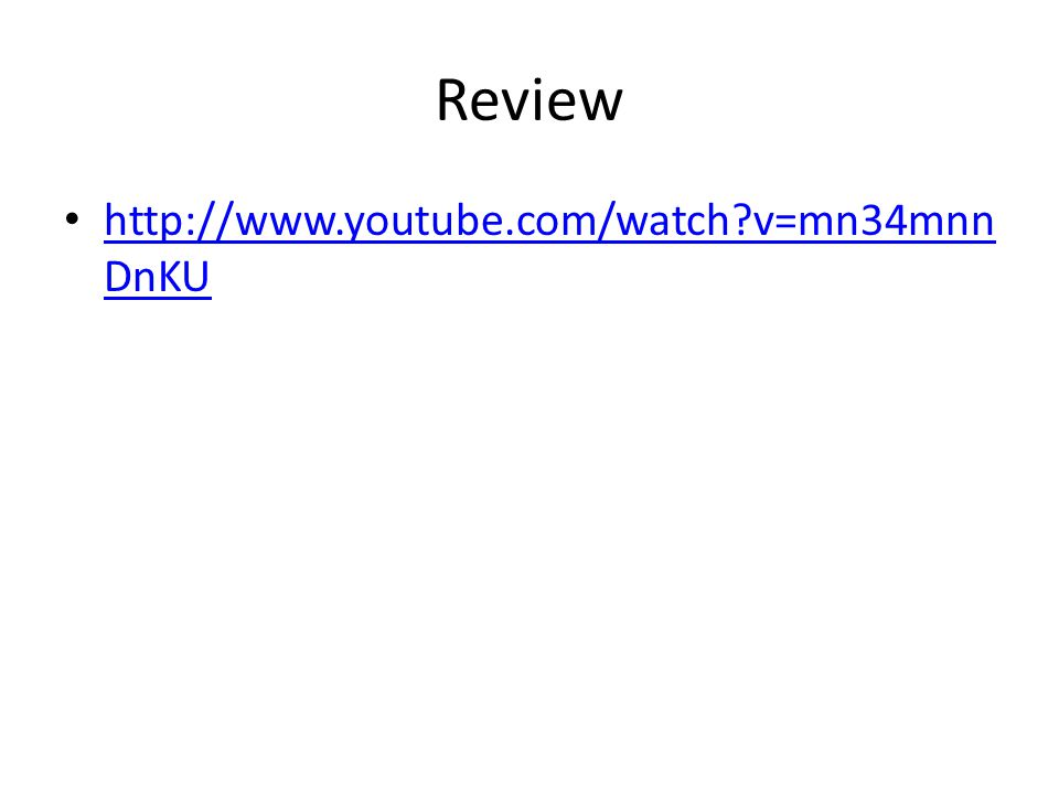 Review http://www.youtube.com/watch v=mn34mnn DnKU http://www.youtube.com/watch v=mn34mnn DnKU