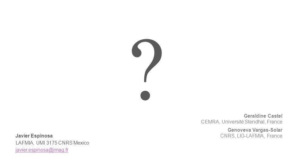 Geraldine Castel CEMRA, Université Stendhal, France Genoveva Vargas-Solar CNRS, LIG-LAFMIA, France Javier Espinosa LAFMIA, UMI 3175 CNRS Mexico javier.espinosa@imag.fr