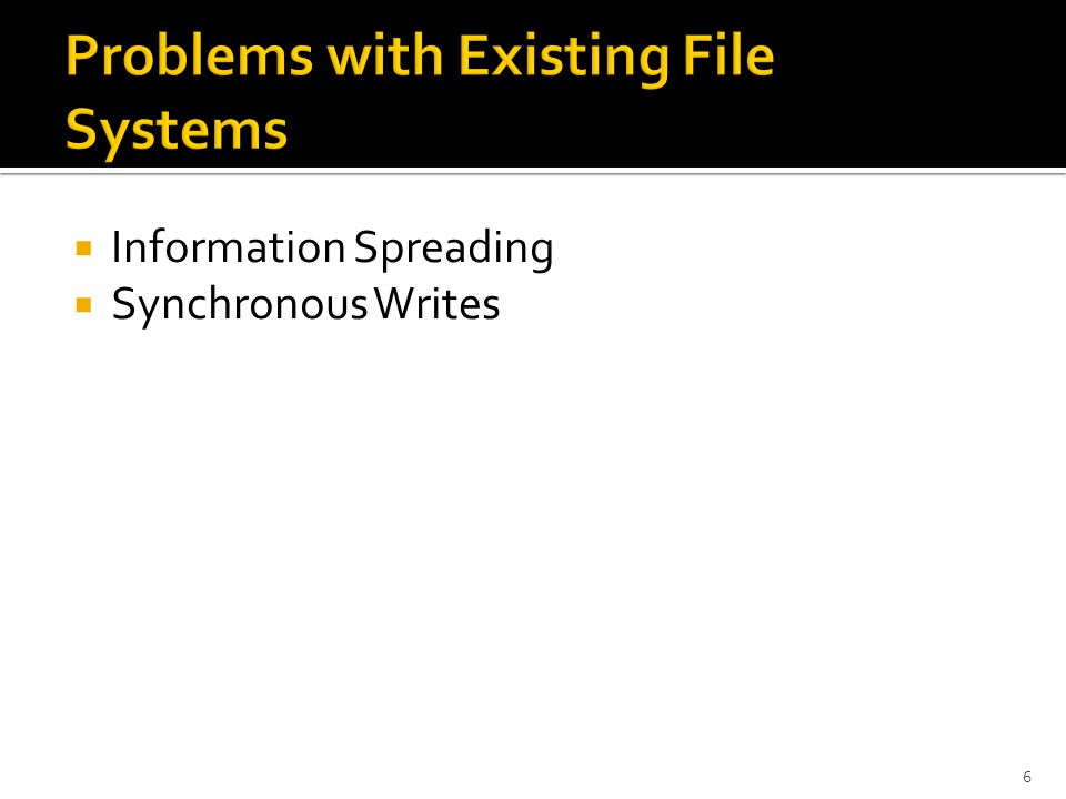  Information is spread around the disk so small accesses are frequent  Unix FFS: separates files, file attributes, and directory entries  Unix FFS: takes five disk I/Os with seeks to create a new file 7