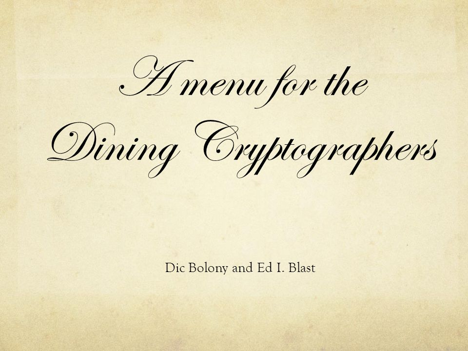 A menu for the Dining Cryptographers Dic Bolony and Ed I. Blast