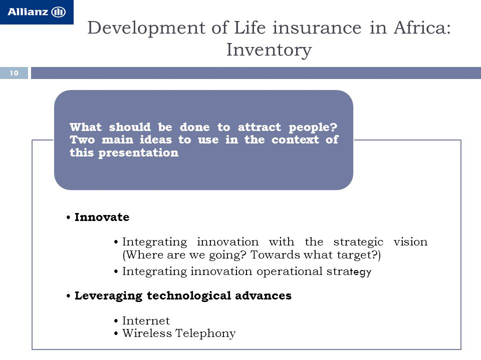 Development of Life insurance in Africa: Inventory 10 Innovate Integrating innovation with the strategic vision (Where are we going.