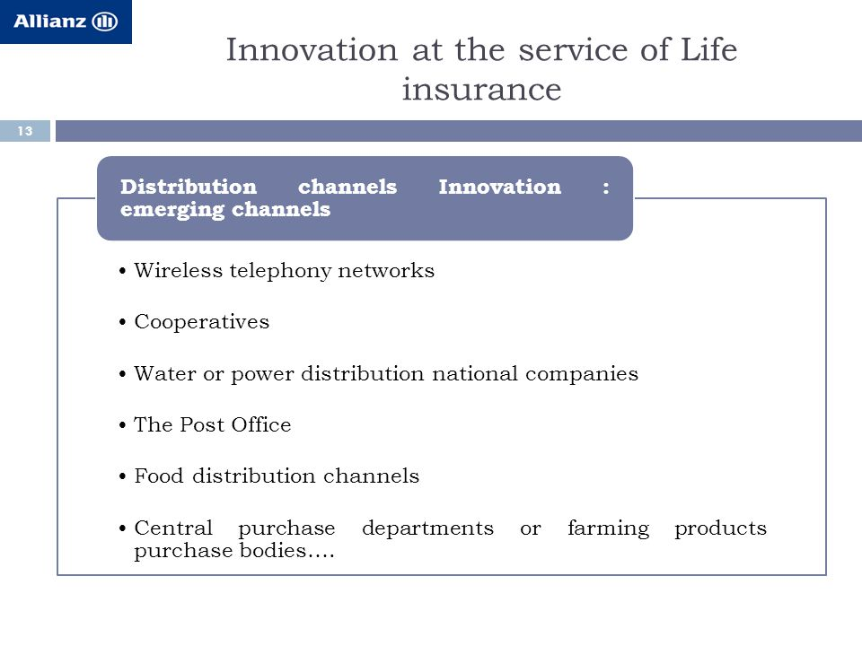 Innovation at the service of Life insurance 13 Wireless telephony networks Cooperatives Water or power distribution national companies The Post Office Food distribution channels Central purchase departments or farming products purchase bodies….