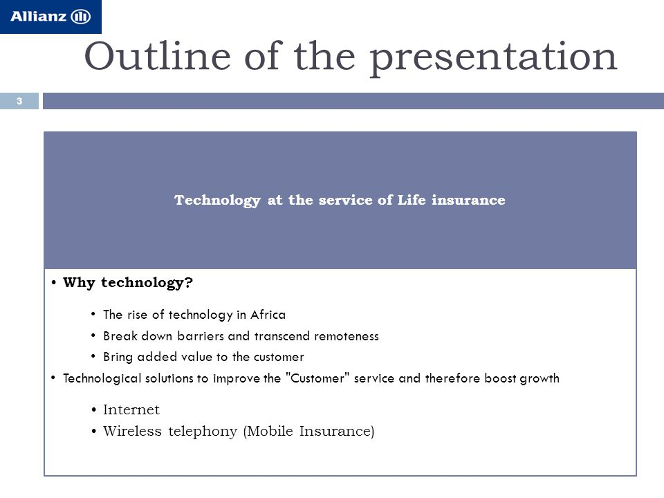Outline of the presentation 3 Technology at the service of Life insurance Why technology.
