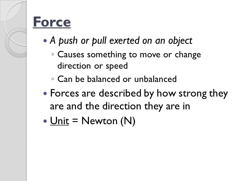 Balanced Force Equal forces acting on an object in opposite directions Net force = 0 Will not change an object's motion 10 N