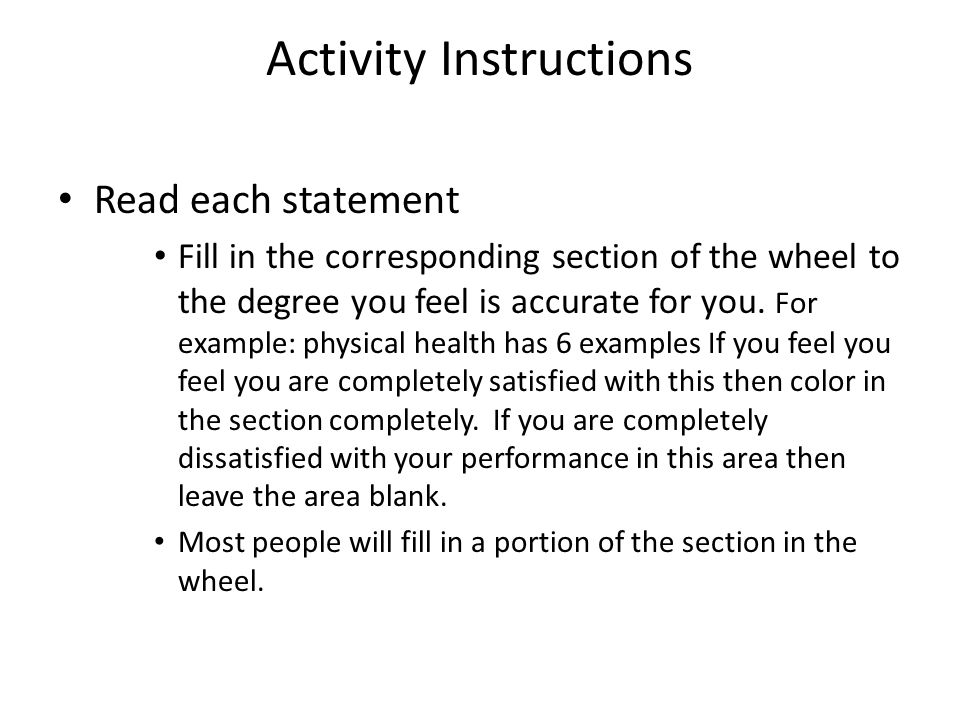 Activity Instructions Read each statement Fill in the corresponding section of the wheel to the degree you feel is accurate for you. For example: phys