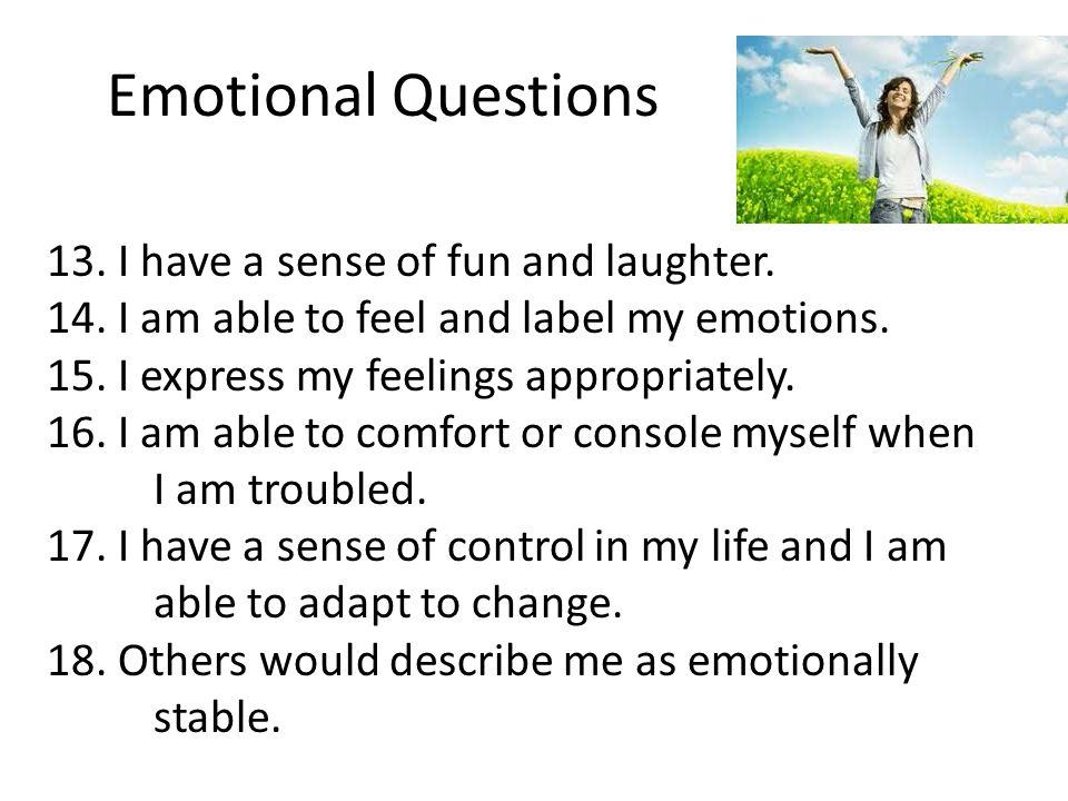 Emotional Questions 13.I have a sense of fun and laughter.