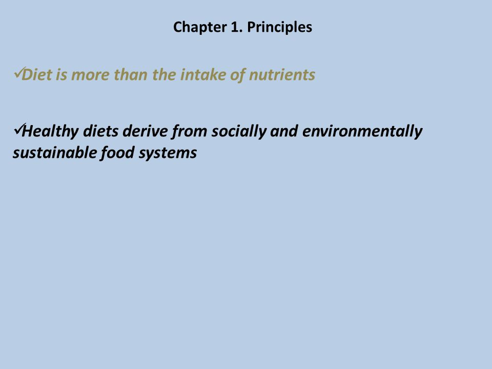 Chapter 1. Principles Diet is more than the intake of nutrients Healthy diets derive from socially and environmentally sustainable food systems