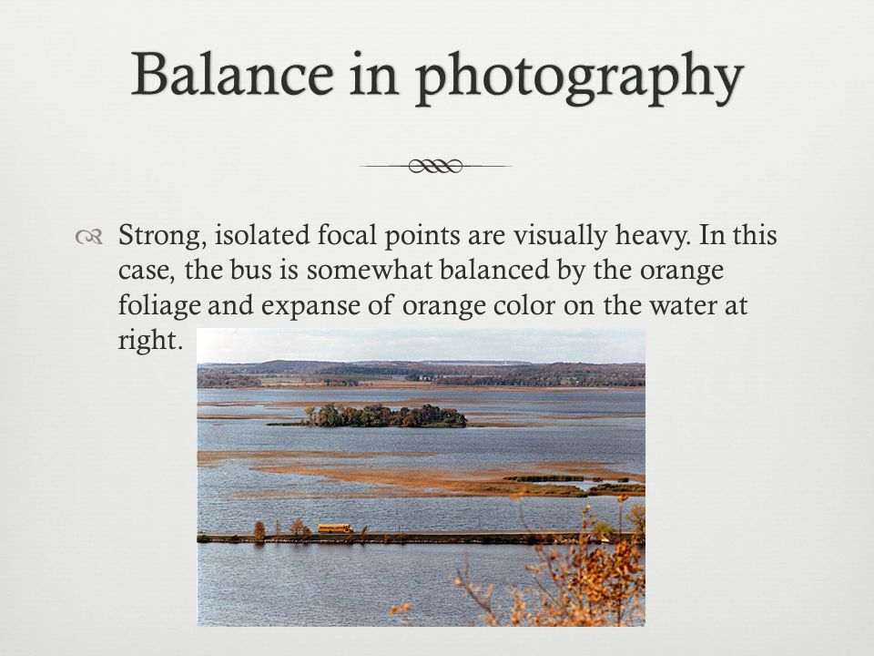 Balance in photographyBalance in photography  Strong, isolated focal points are visually heavy.