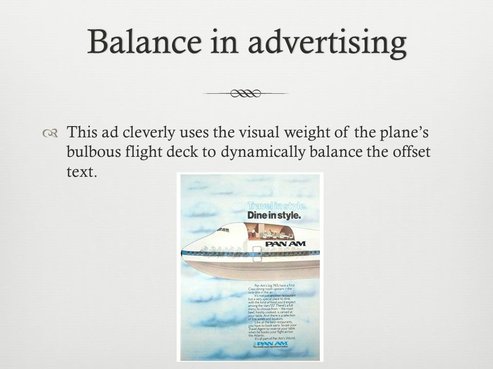 Balance in advertisingBalance in advertising  This ad cleverly uses the visual weight of the plane's bulbous flight deck to dynamically balance the offset text.