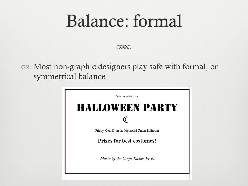 Balance: formalBalance: formal  Most non-graphic designers play safe with formal, or symmetrical balance.