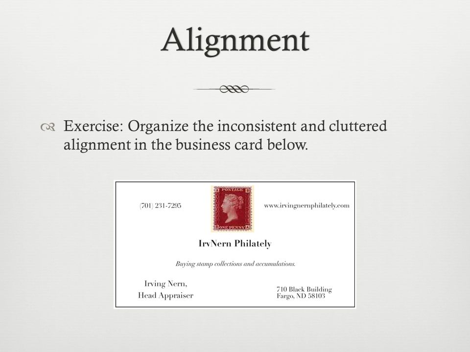 Alignment  Exercise: Organize the inconsistent and cluttered alignment in the business card below.