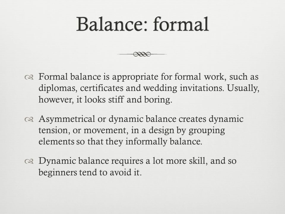 Balance: formalBalance: formal  Formal balance is appropriate for formal work, such as diplomas, certificates and wedding invitations.