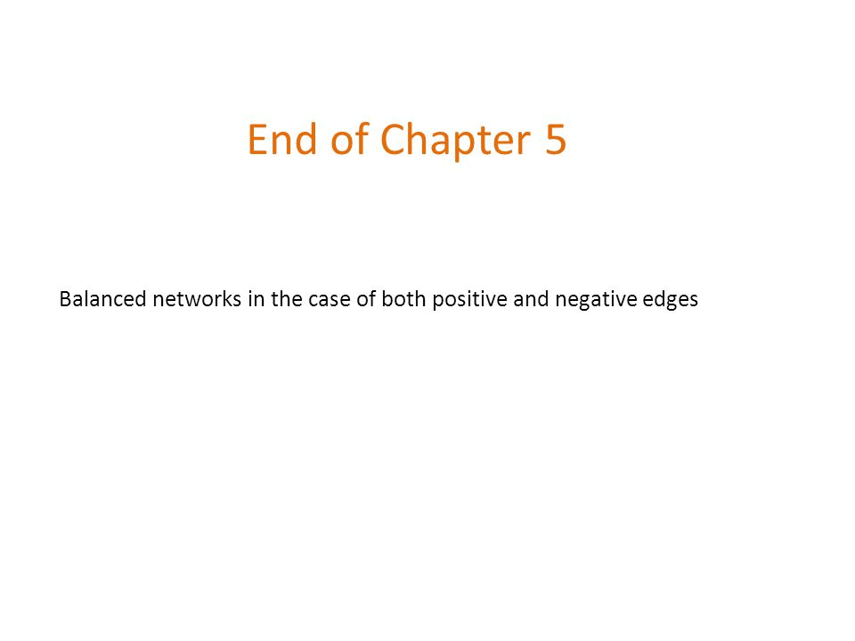 End of Chapter 5 Balanced networks in the case of both positive and negative edges