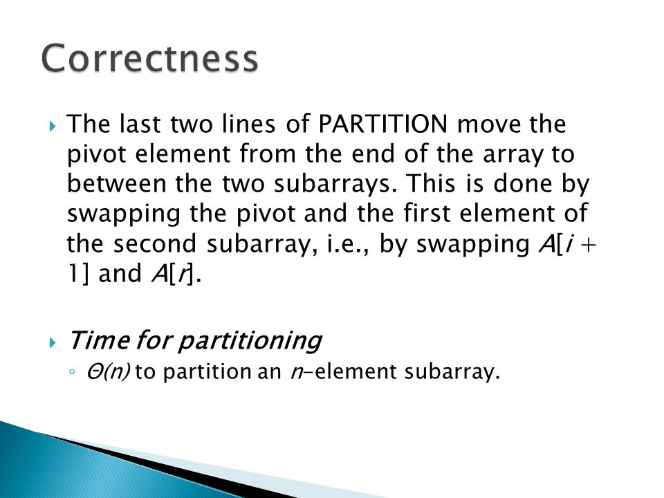  The last two lines of PARTITION move the pivot element from the end of the array to between the two subarrays. This is done by swapping the pivot an