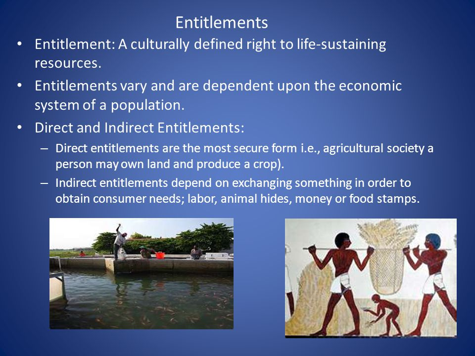 Entitlements Entitlement: A culturally defined right to life-sustaining resources.
