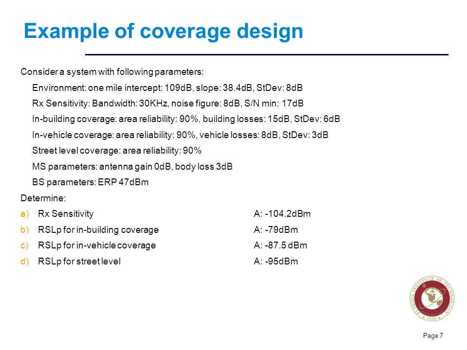 Florida Institute of technologies Example of coverage design Consider a system with following parameters: Environment: one mile intercept: 109dB, slop