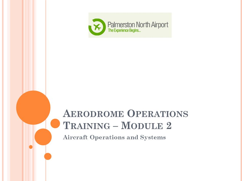 L EARNING O UTCOME Participants will gain an overview of aircrafts operations, and systems including: Principles of flight Propulsion systems Navigation systems and Performance With access to performance graphs they will be able to calculate take off and landing weights and payload range capability