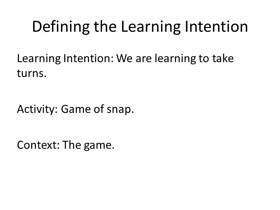 Defining the Learning Intention Learning Intention: We are learning to take turns.