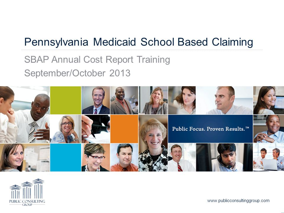 Pennsylvania Medicaid School Based Claiming SBAP Annual Cost Report Training September/October 2013 www.publicconsultinggroup.com