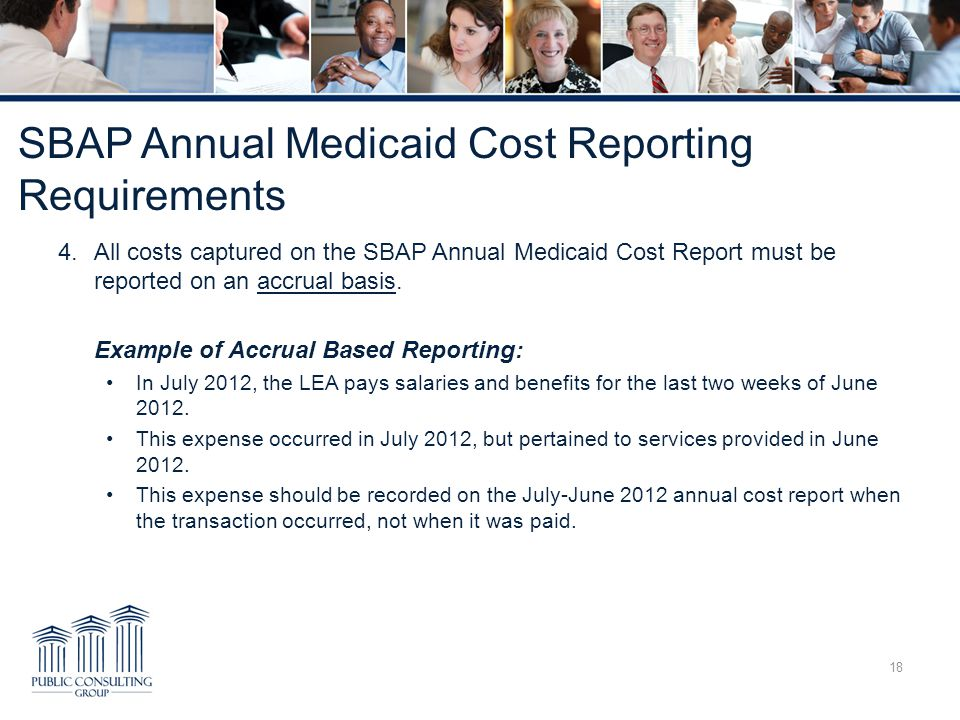SBAP Annual Medicaid Cost Reporting Requirements 4.All costs captured on the SBAP Annual Medicaid Cost Report must be reported on an accrual basis.