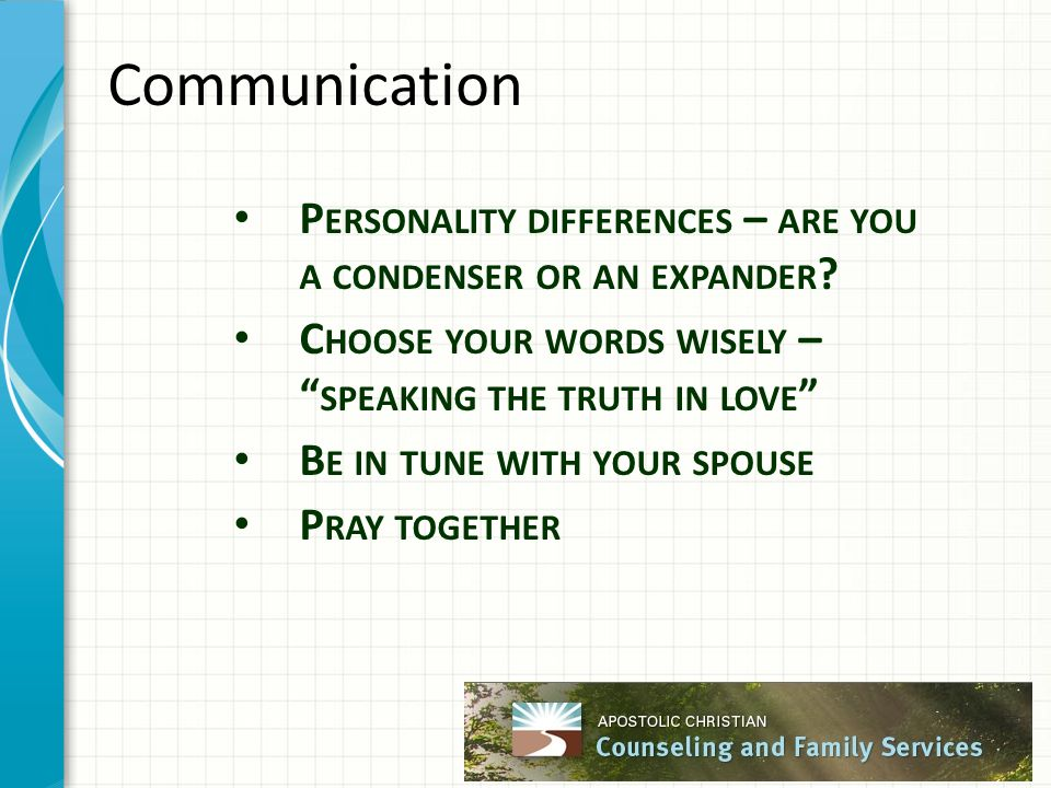 "Communication P ERSONALITY DIFFERENCES – ARE YOU A CONDENSER OR AN EXPANDER ? C HOOSE YOUR WORDS WISELY – "" SPEAKING THE TRUTH IN LOVE "" B E IN TUNE W"