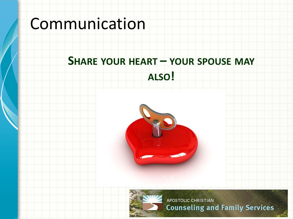 Communication S HARE YOUR HEART – YOUR SPOUSE MAY ALSO !