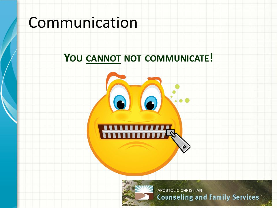 Communication Y OU CANNOT NOT COMMUNICATE !