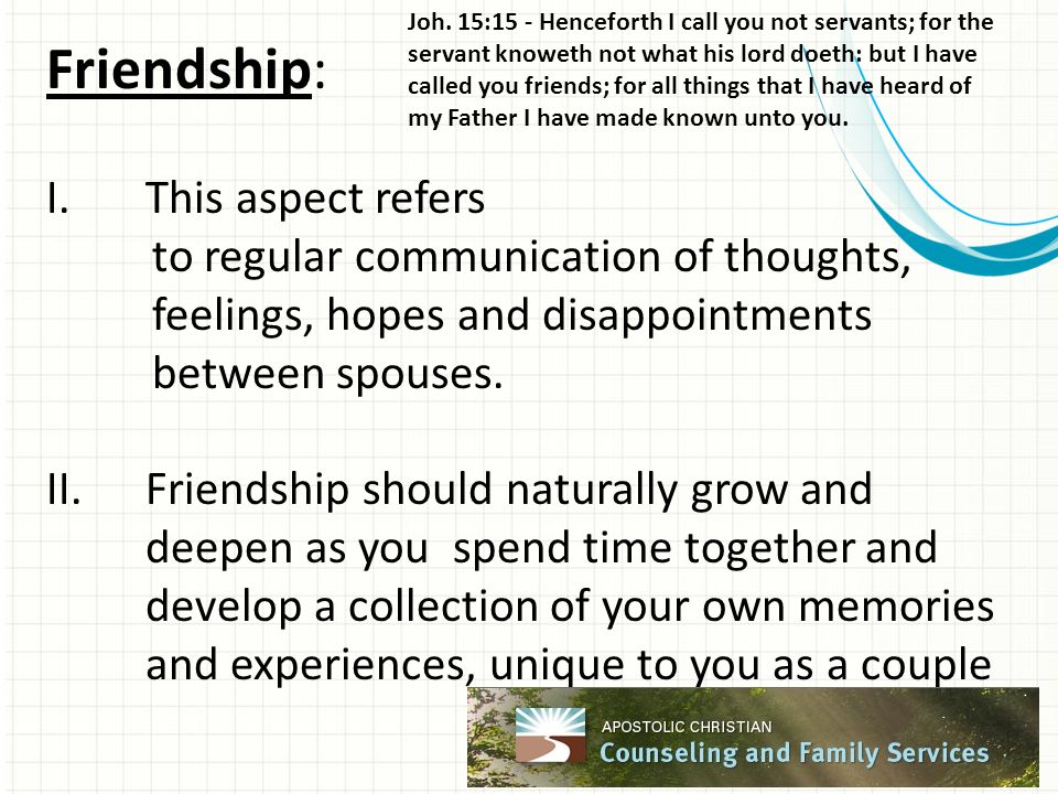 Friendship: I.This aspect refers to regular communication of thoughts, feelings, hopes and disappointments between spouses. II.Friendship should natur