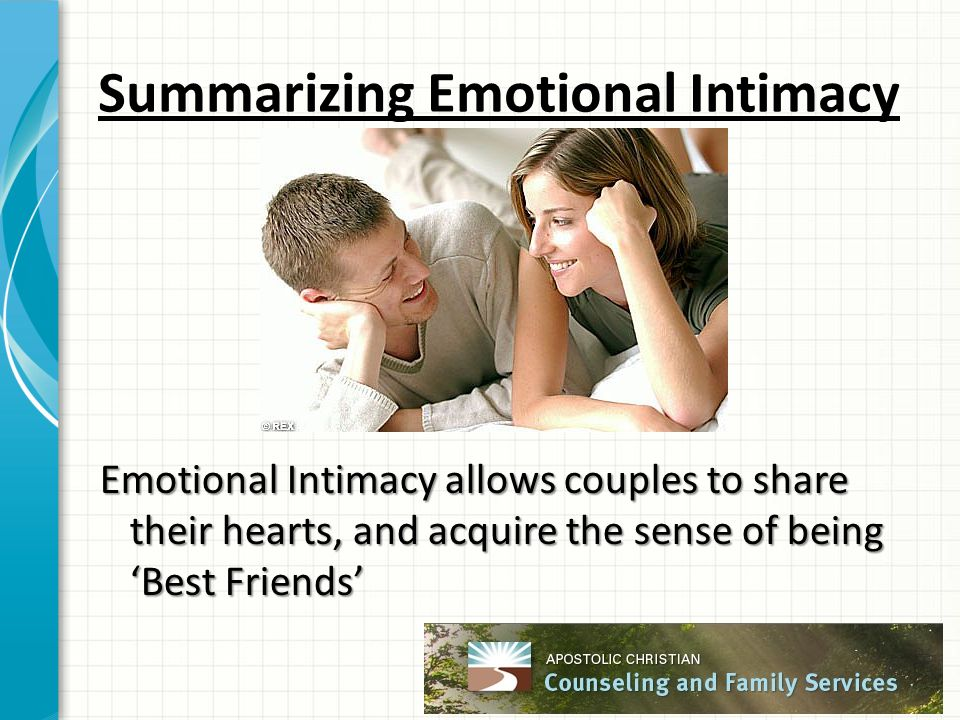 Summarizing Emotional Intimacy Emotional Intimacy allows couples to share their hearts, and acquire the sense of being 'Best Friends'