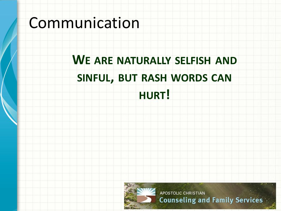 Communication W E ARE NATURALLY SELFISH AND SINFUL, BUT RASH WORDS CAN HURT !