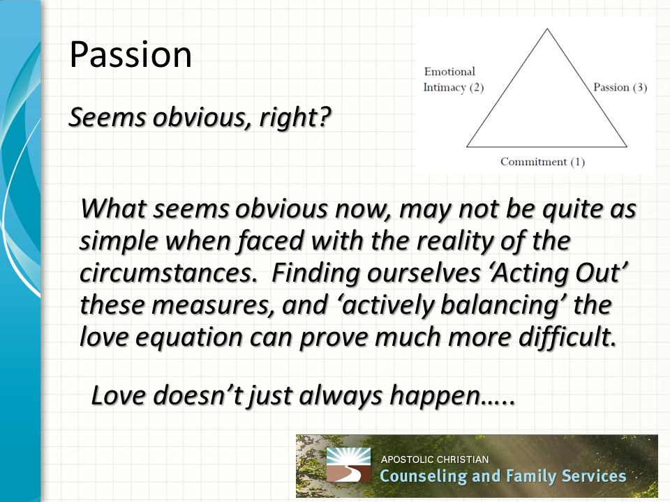 Passion Seems obvious, right? What seems obvious now, may not be quite as simple when faced with the reality of the circumstances. Finding ourselves '